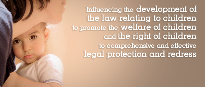 Influencing the development of the law relating to children in a manner consistent with the welfare of children and the right of children to comprehensive and effective legal protection and redress